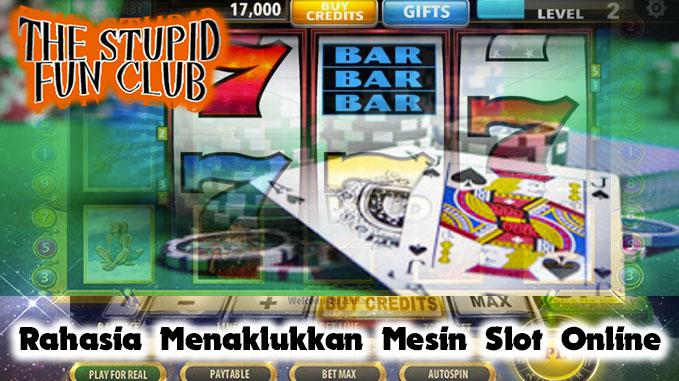 Slot Online - Rahasia Menaklukkan Mesin Slot Online - TheStupidFunClub