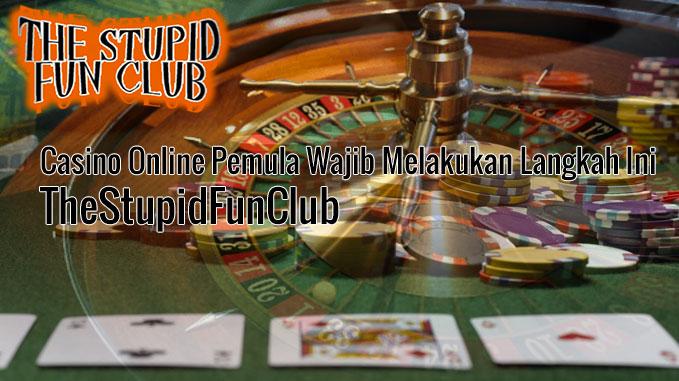 Casino Online Pemula Wajib Melakukan Langkah Ini - TheStupidFunClub