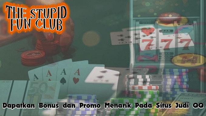 Situs Judi QQ - Dapatkan Bonus dan Promo Menarik - TheStupidFunClub